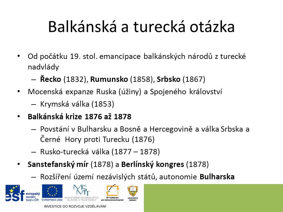 Balkánské války Porážka Osmanské říše Itálii, balkánské země využívají oslabení Turecka První balkánská válka 1912 a 1913 – Vznik balkánské ligy (Bulharsko, Černá Hora, Řecko a Srbsko) namířené proti Turecku, cíl: územní expanze – Londýnskou mírovou smlouvou rozdělení Balkánu, Turecku zůstává pouze perimetr u Istanbulu Druhá balkánská válka 1913 – Spory mezi balkánskými zeměmi o získaná teritoria, zejm.