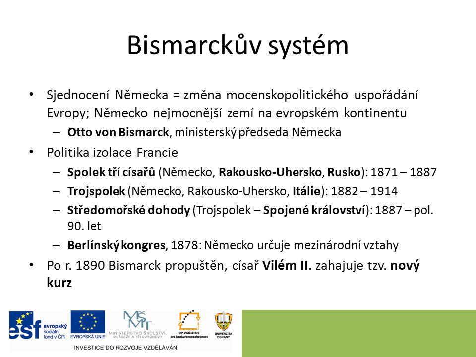 Bismarckův systém Sjednocení Německa = změna mocenskopolitického uspořádání Evropy; Německo nejmocnější zemí na evropském kontinentu – Otto von Bismar