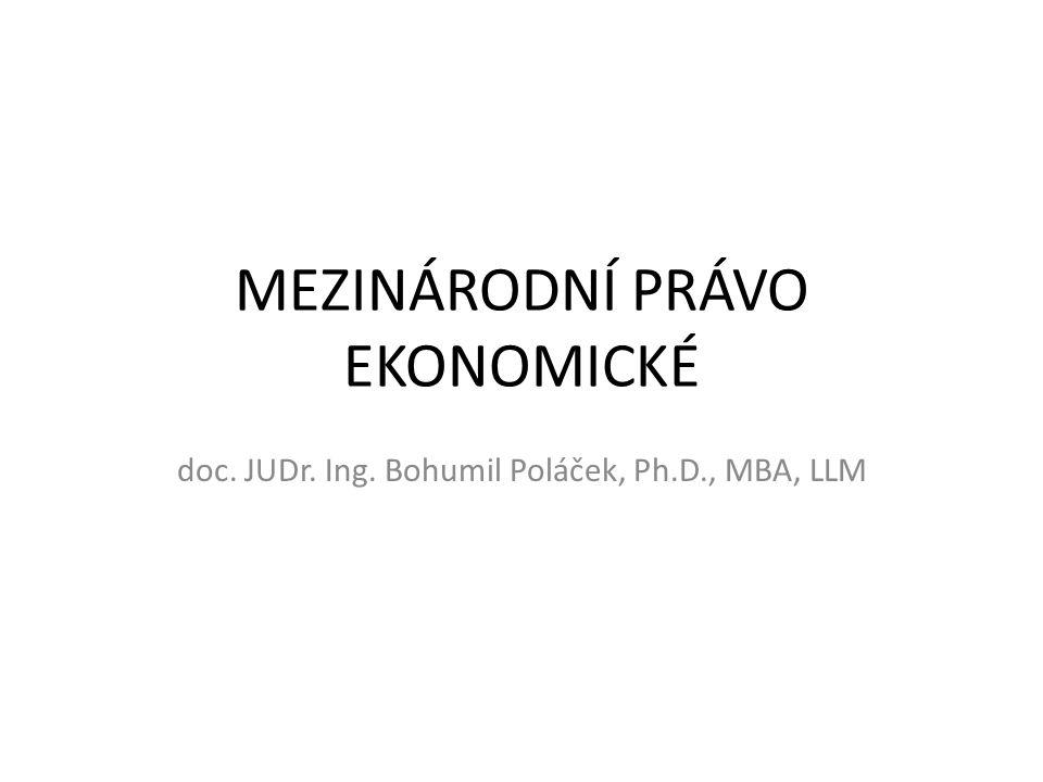 MEZINÁRODNÍ PRÁVO EKONOMICKÉ doc. JUDr. Ing. Bohumil Poláček, Ph.D., MBA, LLM