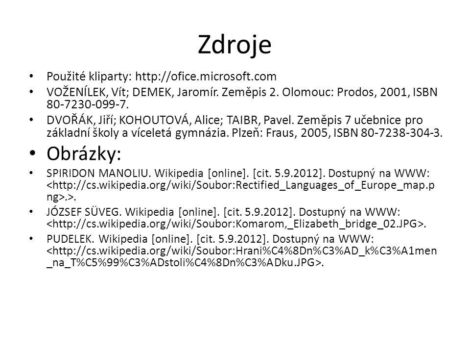 Zdroje Použité kliparty: http://ofice.microsoft.com VOŽENÍLEK, Vít; DEMEK, Jaromír. Zeměpis 2. Olomouc: Prodos, 2001, ISBN 80-7230-099-7. DVOŘÁK, Jiří