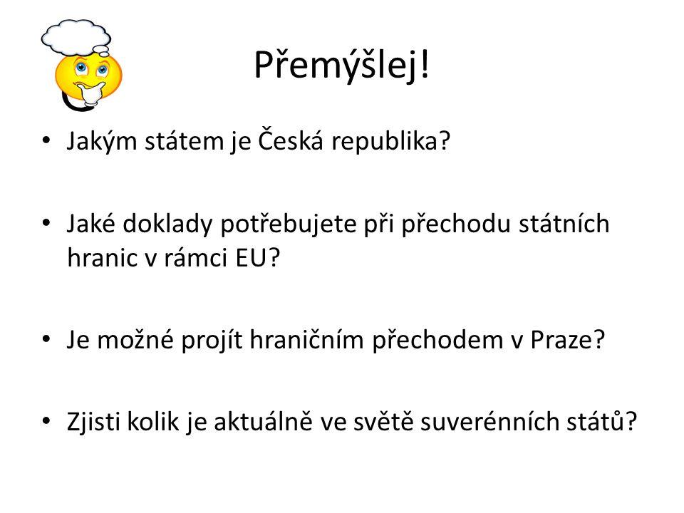 Přemýšlej! Jakým státem je Česká republika? Jaké doklady potřebujete při přechodu státních hranic v rámci EU? Je možné projít hraničním přechodem v Pr