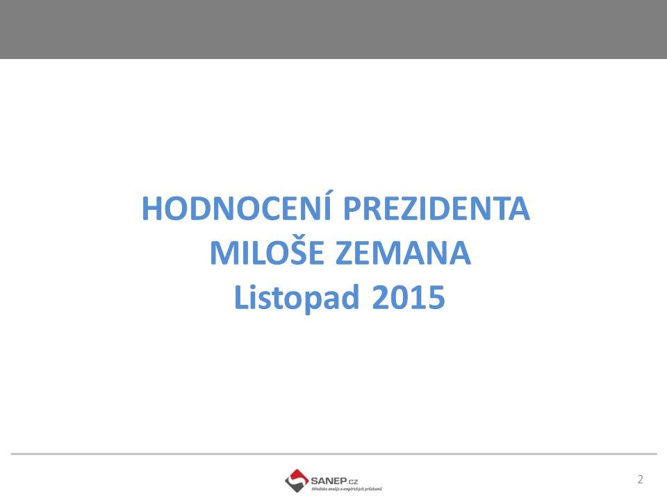 2 HODNOCENÍ PREZIDENTA MILOŠE ZEMANA Listopad 2015