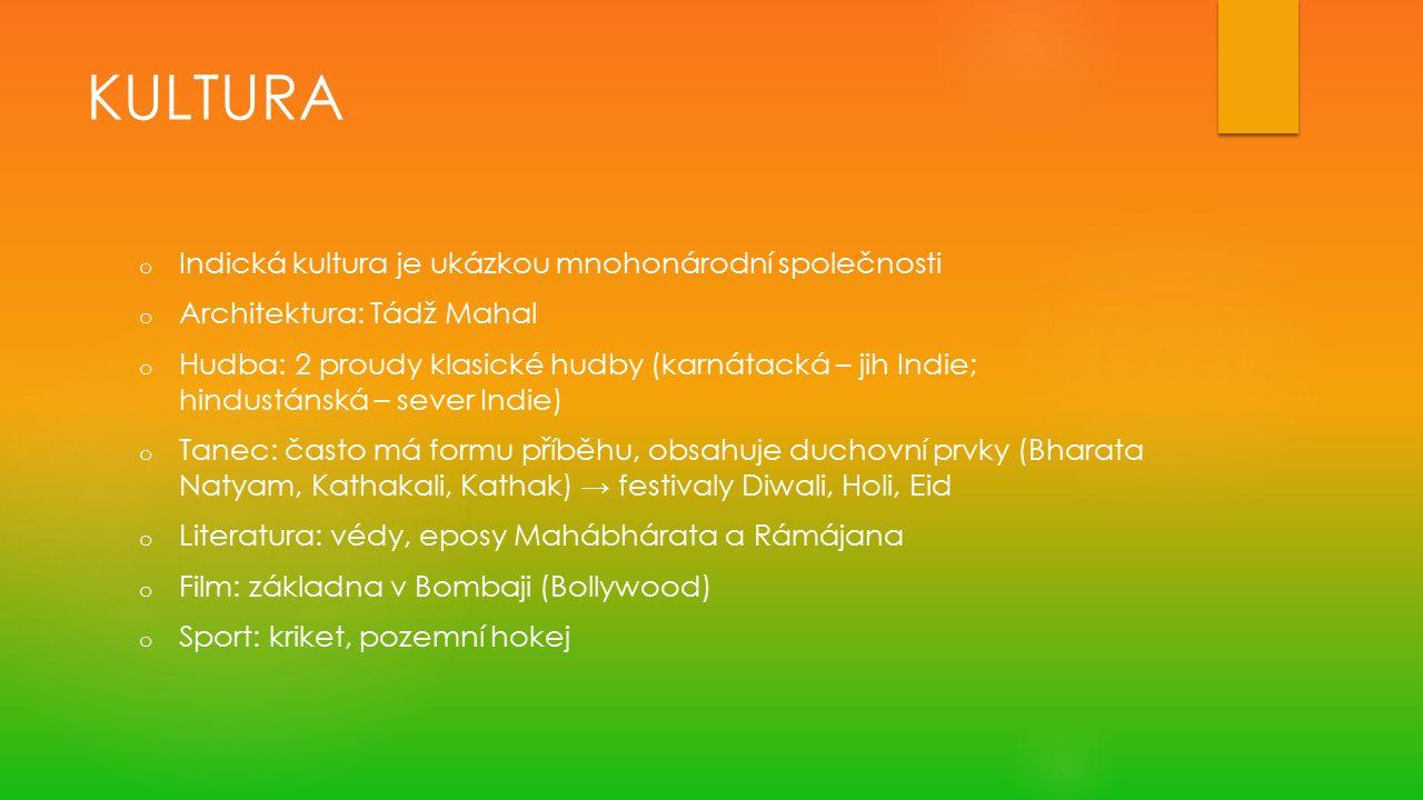 KULTURA o Indická kultura je ukázkou mnohonárodní společnosti o Architektura: Tádž Mahal o Hudba: 2 proudy klasické hudby (karnátacká – jih Indie; hin