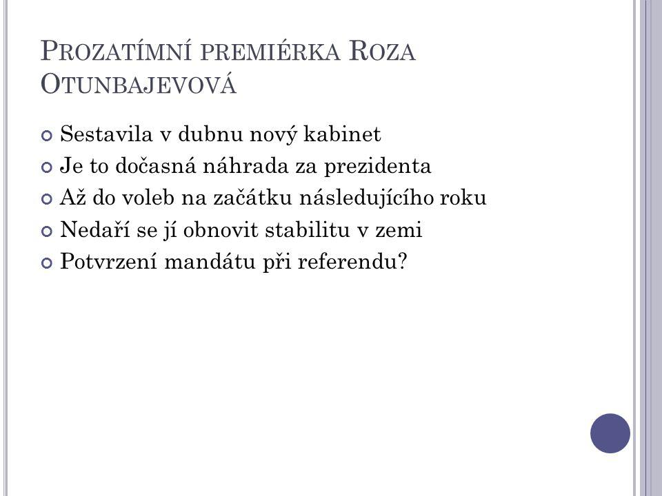 P ROZATÍMNÍ PREMIÉRKA R OZA O TUNBAJEVOVÁ Sestavila v dubnu nový kabinet Je to dočasná náhrada za prezidenta Až do voleb na začátku následujícího roku