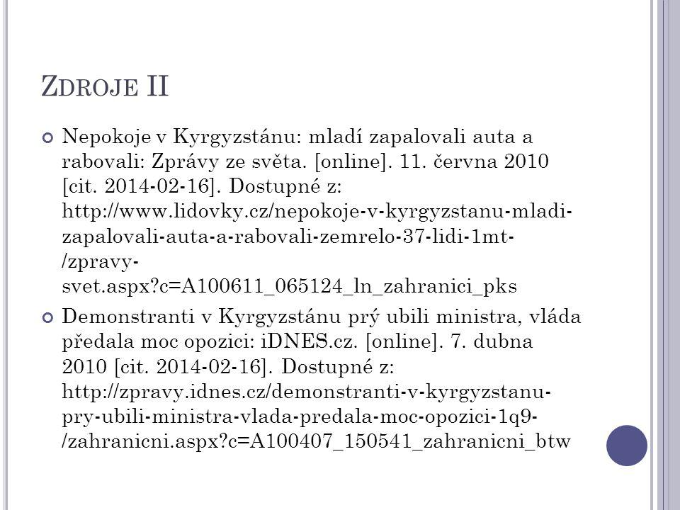 Z DROJE II Nepokoje v Kyrgyzstánu: mladí zapalovali auta a rabovali: Zprávy ze světa. [online]. 11. června 2010 [cit. 2014-02-16]. Dostupné z: http://