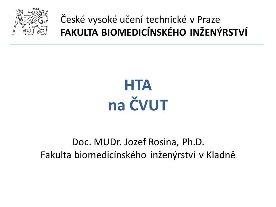České vysoké učení technické v Praze FAKULTA BIOMEDICÍNSKÉHO INŽENÝRSTVÍ HTA na ČVUT Doc.