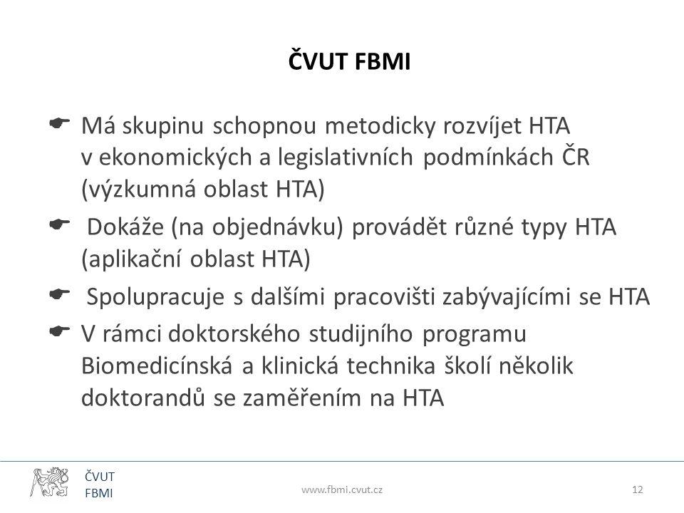 ČVUT FBMI  Má skupinu schopnou metodicky rozvíjet HTA v ekonomických a legislativních podmínkách ČR (výzkumná oblast HTA)  Dokáže (na objednávku) provádět různé typy HTA (aplikační oblast HTA)  Spolupracuje s dalšími pracovišti zabývajícími se HTA  V rámci doktorského studijního programu Biomedicínská a klinická technika školí několik doktorandů se zaměřením na HTA www.fbmi.cvut.cz12