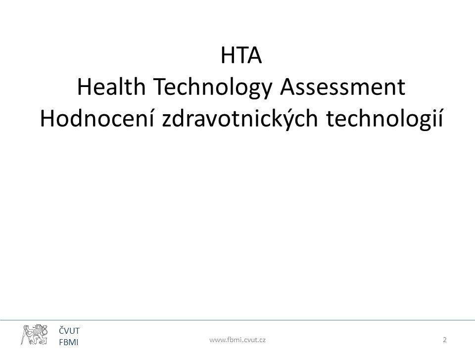 ČVUT FBMI HTA Health Technology Assessment Hodnocení zdravotnických technologií www.fbmi.cvut.cz2