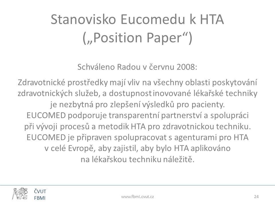 """ČVUT FBMI www.fbmi.cvut.cz24 Stanovisko Eucomedu k HTA (""""Position Paper ) Schváleno Radou v červnu 2008: Zdravotnické prostředky mají vliv na všechny oblasti poskytování zdravotnických služeb, a dostupnost inovované lékařské techniky je nezbytná pro zlepšení výsledků pro pacienty."""