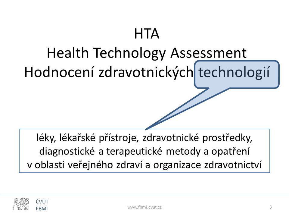 ČVUT FBMI HTA Health Technology Assessment Hodnocení zdravotnických technologií léky, lékařské přístroje, zdravotnické prostředky, diagnostické a terapeutické metody a opatření v oblasti veřejného zdraví a organizace zdravotnictví www.fbmi.cvut.cz3