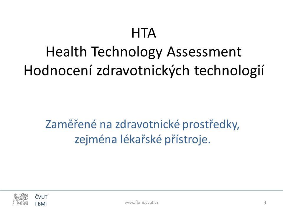ČVUT FBMI HTA Health Technology Assessment Hodnocení zdravotnických technologií Zaměřené na zdravotnické prostředky, zejména lékařské přístroje. www.f