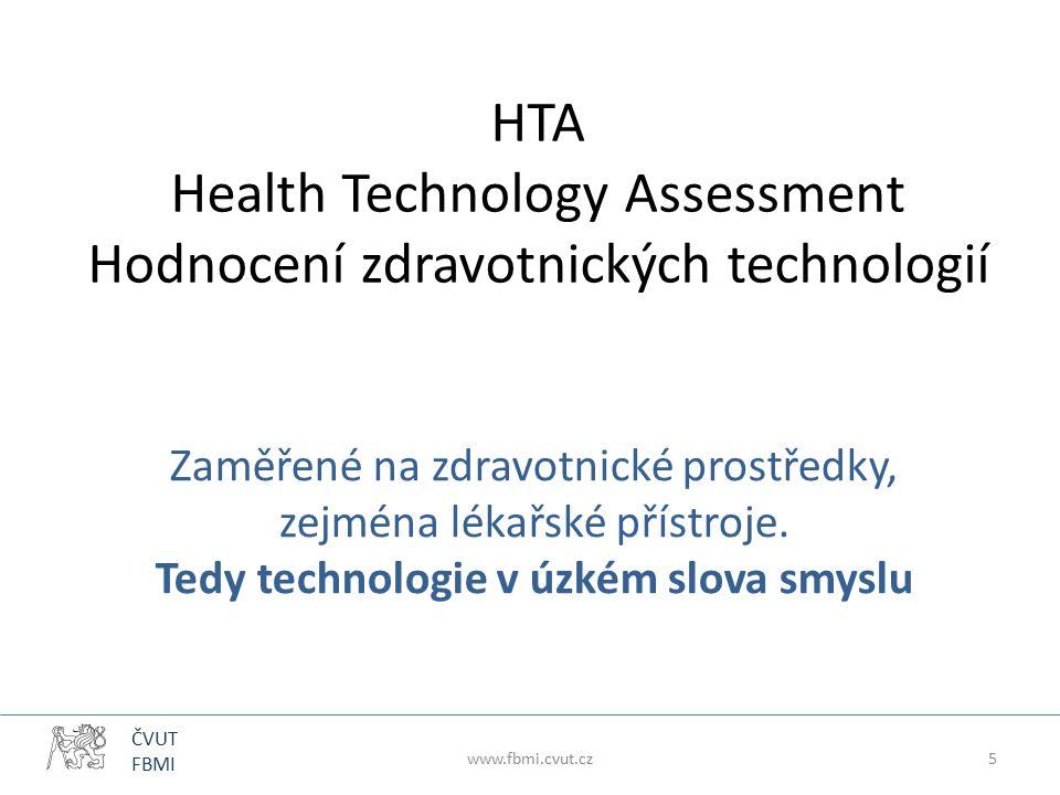 ČVUT FBMI HTA Health Technology Assessment Hodnocení zdravotnických technologií Zaměřené na zdravotnické prostředky, zejména lékařské přístroje. Tedy