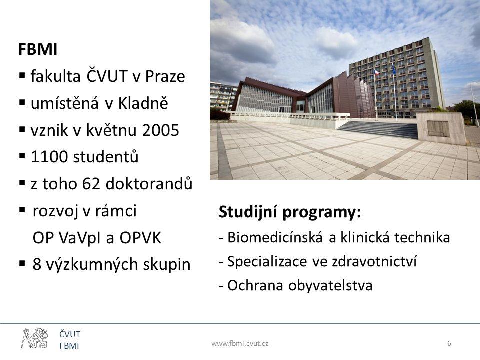 ČVUT FBMI FBMI  fakulta ČVUT v Praze  umístěná v Kladně  vznik v květnu 2005  1100 studentů  z toho 62 doktorandů  rozvoj v rámci OP VaVpI a OPVK  8 výzkumných skupin Studijní programy:  Biomedicínská a klinická technika  Specializace ve zdravotnictví  Ochrana obyvatelstva www.fbmi.cvut.cz6