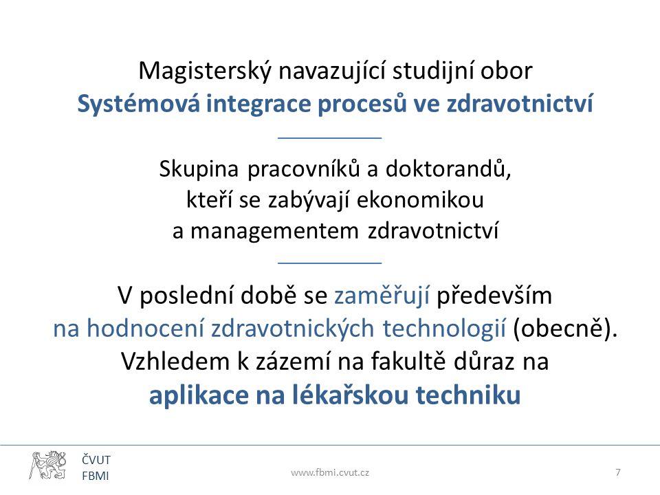 ČVUT FBMI Magisterský navazující studijní obor Systémová integrace procesů ve zdravotnictví Skupina pracovníků a doktorandů, kteří se zabývají ekonomi