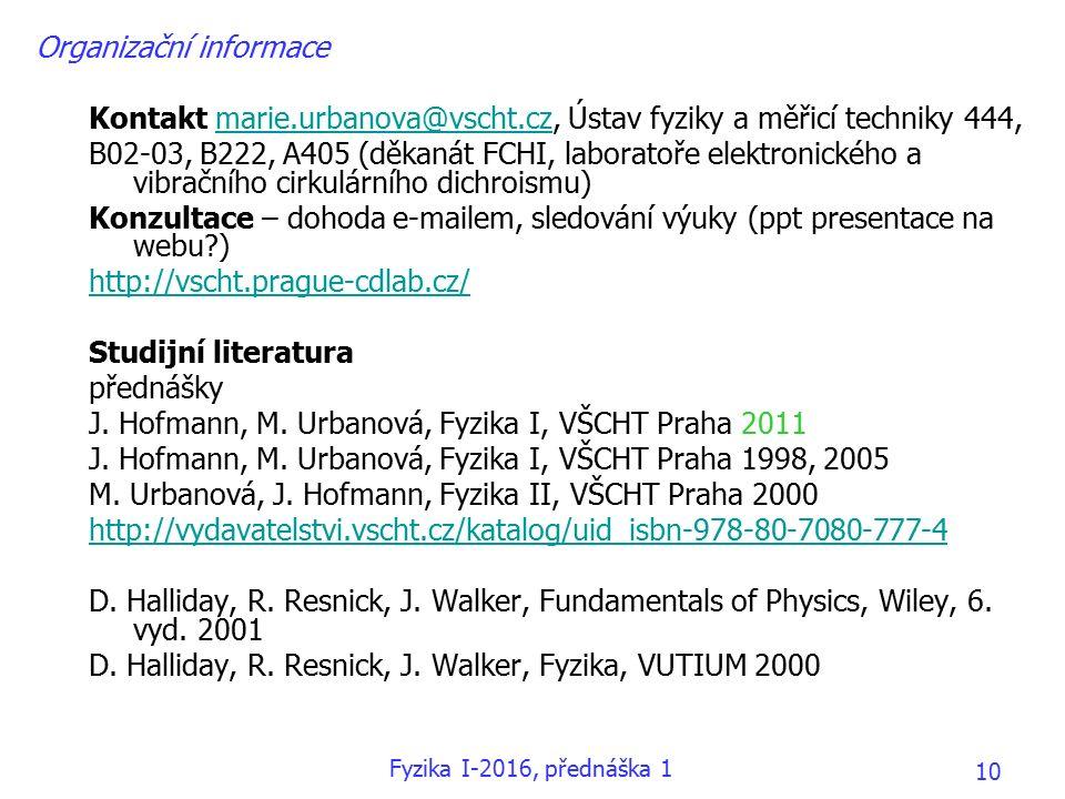 Organizační informace Kontakt marie.urbanova@vscht.cz, Ústav fyziky a měřicí techniky 444,marie.urbanova@vscht.cz B02-03, B222, A405 (děkanát FCHI, laboratoře elektronického a vibračního cirkulárního dichroismu) Konzultace – dohoda e-mailem, sledování výuky (ppt presentace na webu ) http://vscht.prague-cdlab.cz/ Studijní literatura přednášky J.