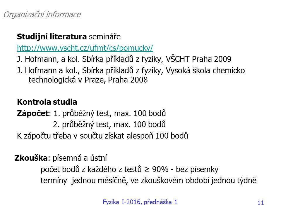 Organizační informace Studijní literatura semináře http://www.vscht.cz/ufmt/cs/pomucky/ J.