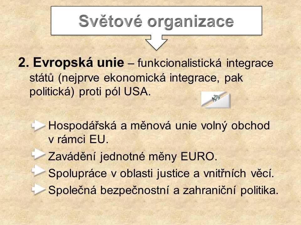 2. Evropská unie – funkcionalistická integrace států (nejprve ekonomická integrace, pak politická) proti pól USA. Hospodářská a měnová unie volný obch