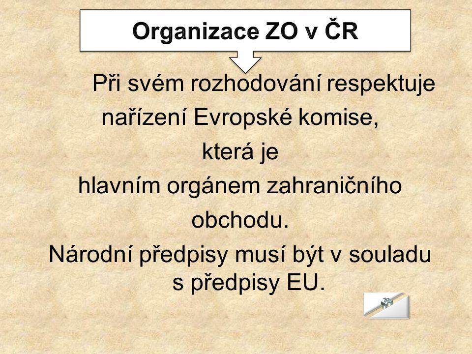 Při svém rozhodování respektuje nařízení Evropské komise, která je hlavním orgánem zahraničního obchodu.