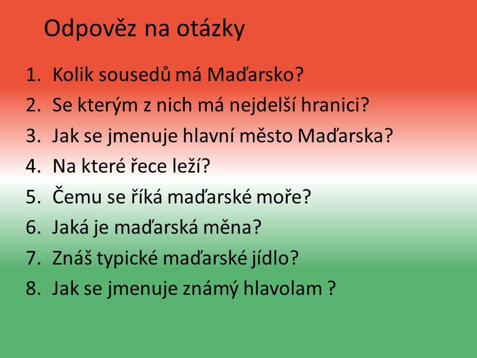Odpověz na otázky 1.Kolik sousedů má Maďarsko.2.Se kterým z nich má nejdelší hranici.
