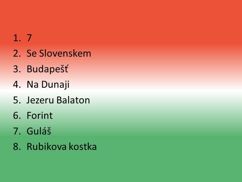 1.7 2.Se Slovenskem 3.Budapešť 4.Na Dunaji 5.Jezeru Balaton 6.Forint 7.Guláš 8.Rubikova kostka