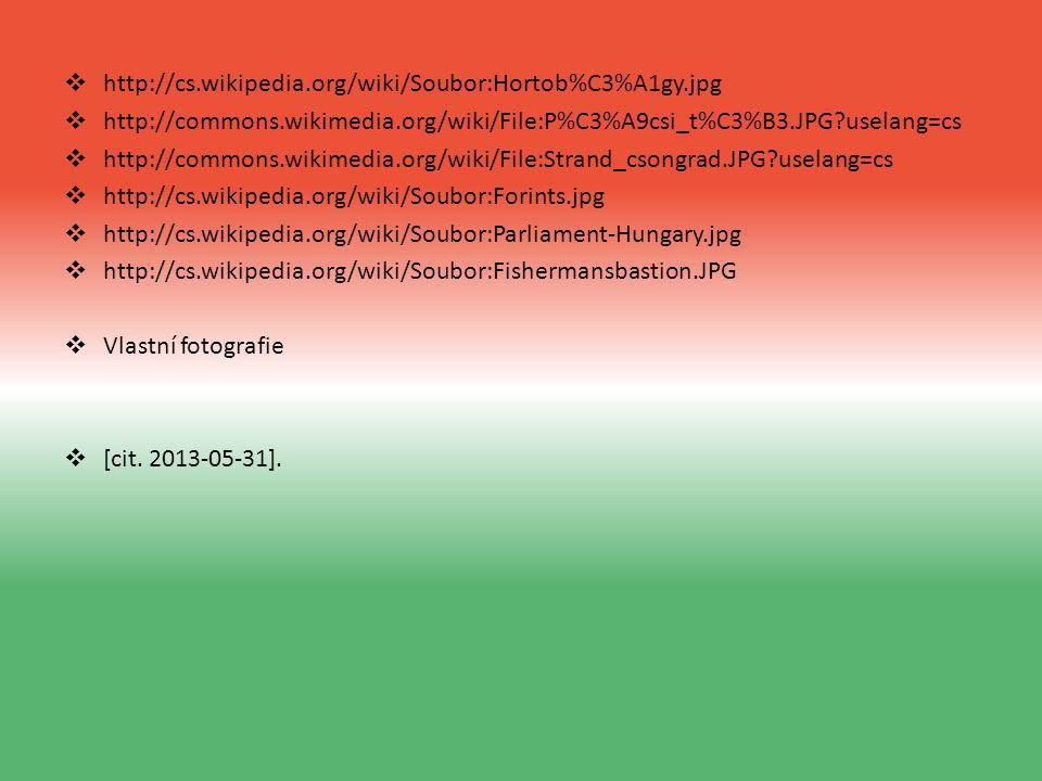  http://cs.wikipedia.org/wiki/Soubor:Hortob%C3%A1gy.jpg  http://commons.wikimedia.org/wiki/File:P%C3%A9csi_t%C3%B3.JPG uselang=cs  http://commons.wikimedia.org/wiki/File:Strand_csongrad.JPG uselang=cs  http://cs.wikipedia.org/wiki/Soubor:Forints.jpg  http://cs.wikipedia.org/wiki/Soubor:Parliament-Hungary.jpg  http://cs.wikipedia.org/wiki/Soubor:Fishermansbastion.JPG  Vlastní fotografie  [cit.