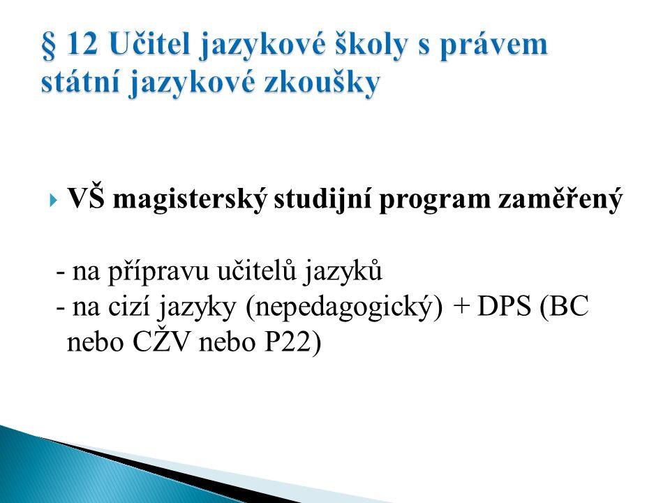  VŠ magisterský studijní program zaměřený - na přípravu učitelů jazyků - na cizí jazyky (nepedagogický) + DPS (BC nebo CŽV nebo P22)