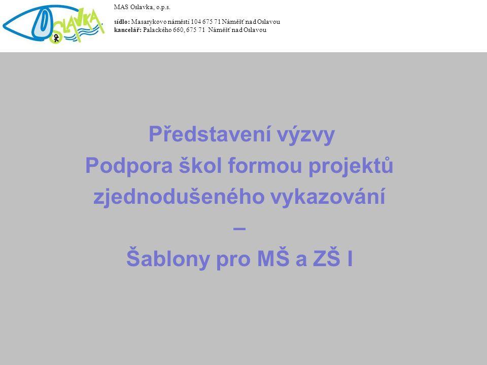Představení výzvy Podpora škol formou projektů zjednodušeného vykazování – Šablony pro MŠ a ZŠ I MAS Oslavka, o.p.s. sídlo: Masarykovo náměstí 104 675