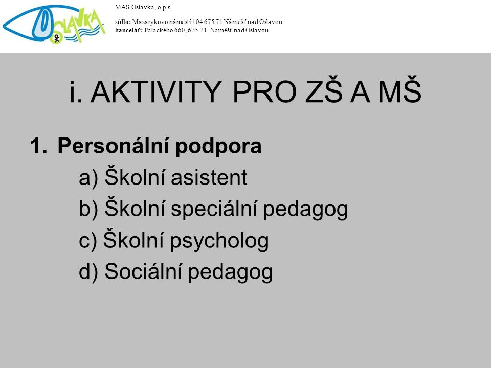 1.Personální podpora a) Školní asistent b) Školní speciální pedagog c) Školní psycholog d) Sociální pedagog MAS Oslavka, o.p.s.