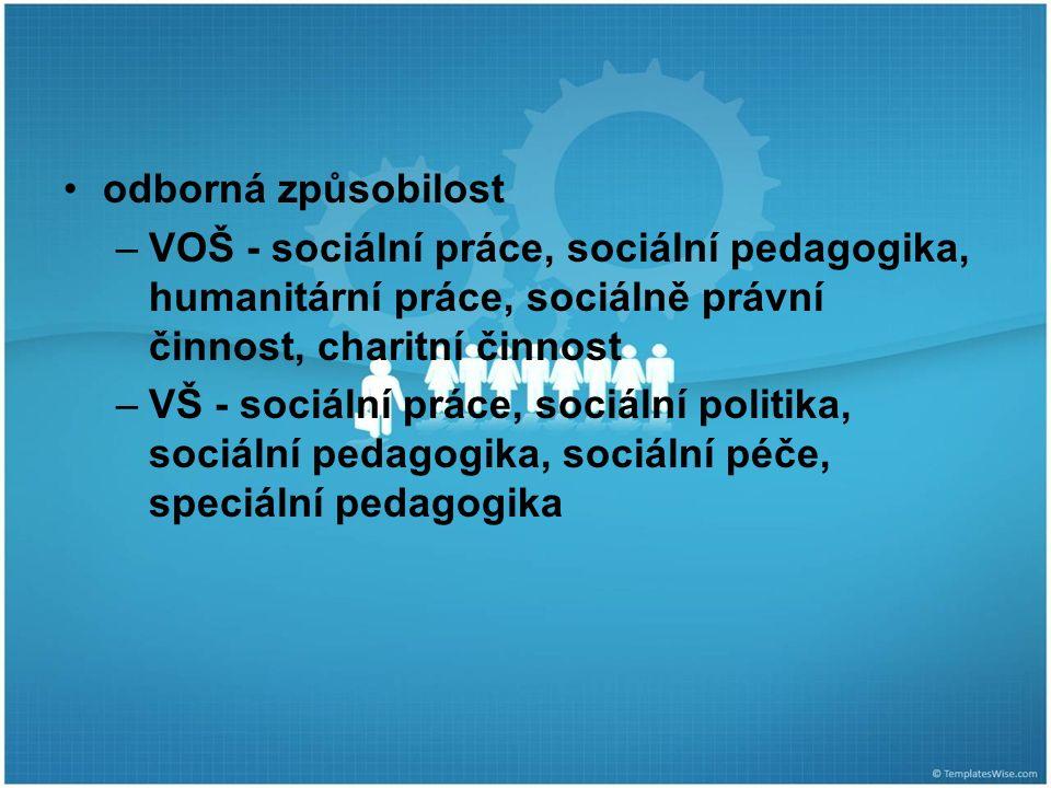 odborná způsobilost –VOŠ - sociální práce, sociální pedagogika, humanitární práce, sociálně právní činnost, charitní činnost –VŠ - sociální práce, sociální politika, sociální pedagogika, sociální péče, speciální pedagogika