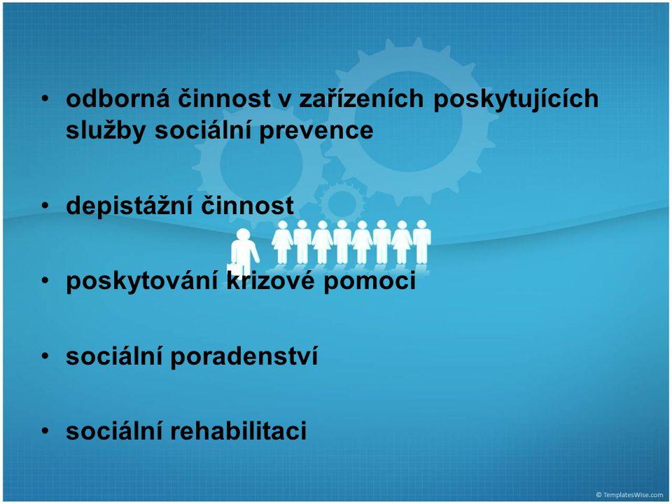 odborná činnost v zařízeních poskytujících služby sociální prevence depistážní činnost poskytování krizové pomoci sociální poradenství sociální rehabilitaci