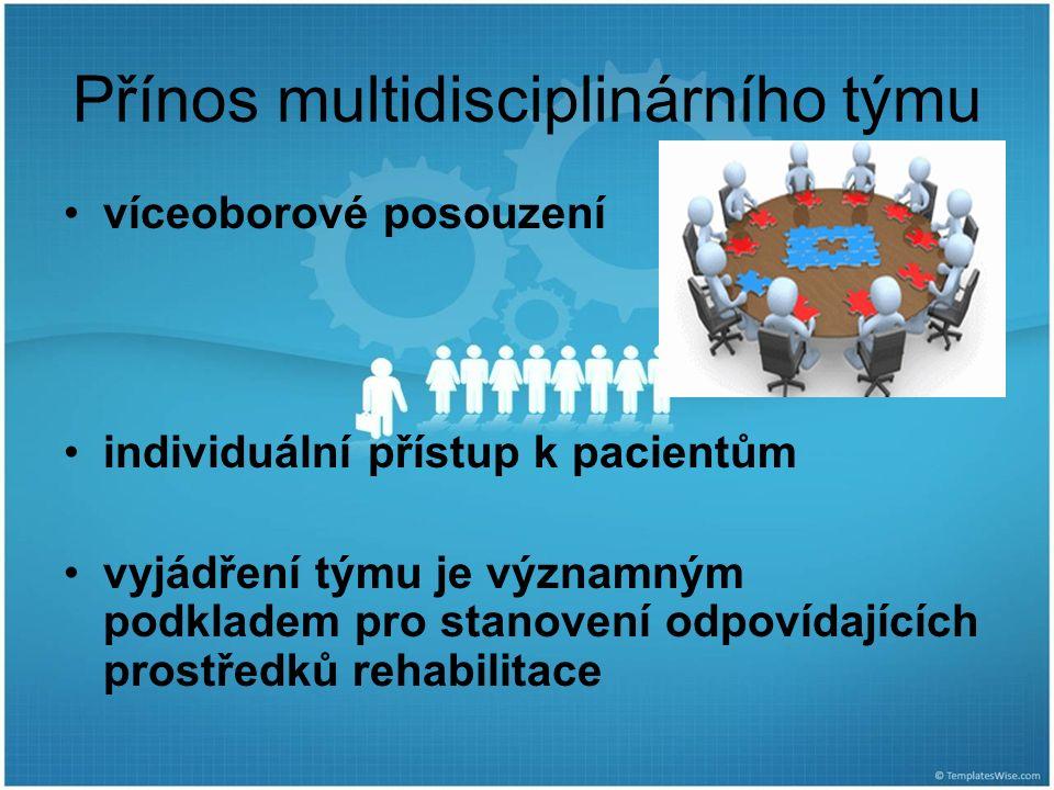 Přínos multidisciplinárního týmu víceoborové posouzení individuální přístup k pacientům vyjádření týmu je významným podkladem pro stanovení odpovídajících prostředků rehabilitace