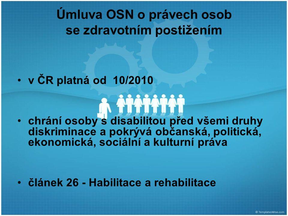 Úmluva OSN o právech osob se zdravotním postižením v ČR platná od 10/2010 chrání osoby s disabilitou před všemi druhy diskriminace a pokrývá občanská, politická, ekonomická, sociální a kulturní práva článek 26 - Habilitace a rehabilitace