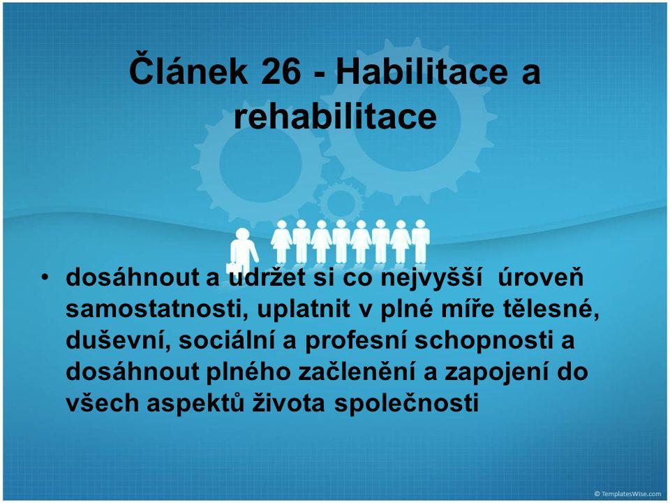 Článek 26 - Habilitace a rehabilitace dosáhnout a udržet si co nejvyšší úroveň samostatnosti, uplatnit v plné míře tělesné, duševní, sociální a profesní schopnosti a dosáhnout plného začlenění a zapojení do všech aspektů života společnosti