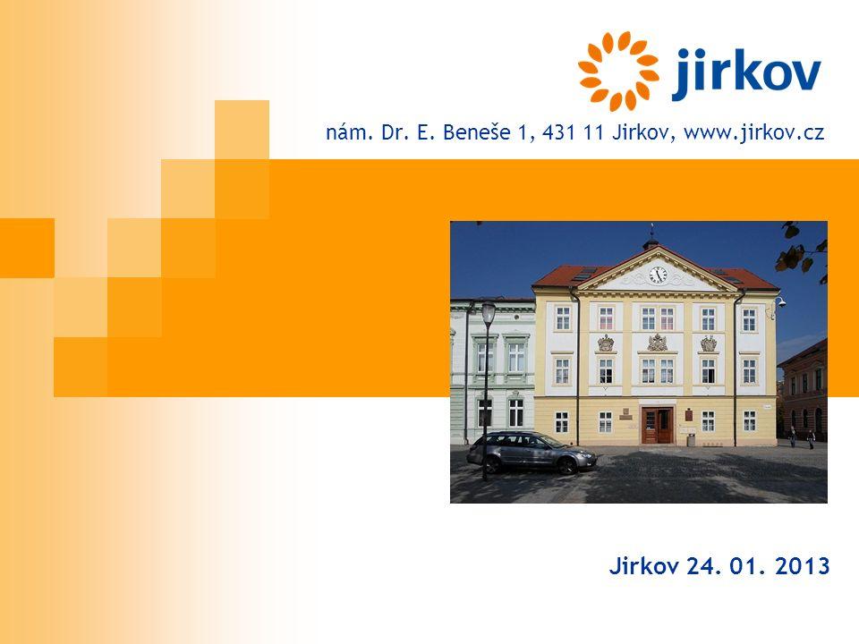 nám. Dr. E. Beneše 1, 431 11 Jirkov, www.jirkov.cz Jirkov 24. 01. 2013