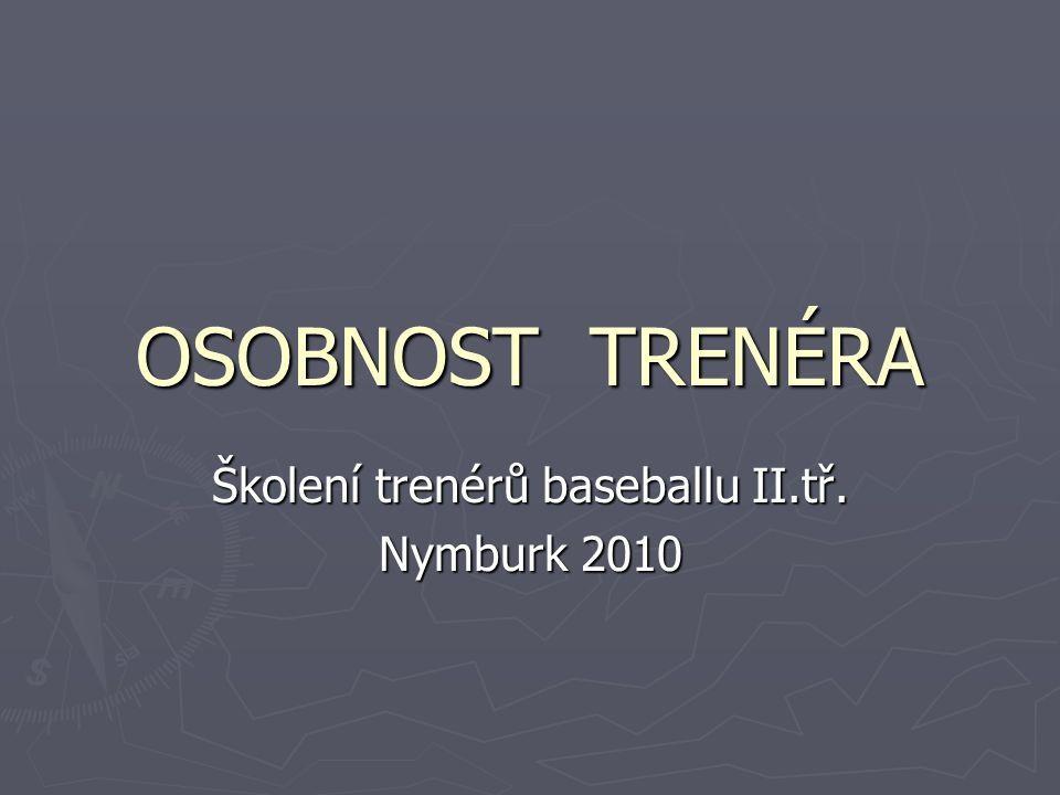 OSOBNOST TRENÉRA Školení trenérů baseballu II.tř. Nymburk 2010