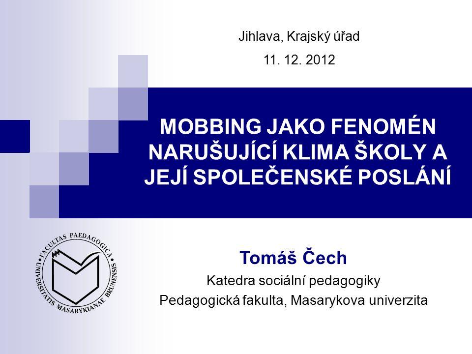 MOBBING JAKO FENOMÉN NARUŠUJÍCÍ KLIMA ŠKOLY A JEJÍ SPOLEČENSKÉ POSLÁNÍ Jihlava, Krajský úřad 11.