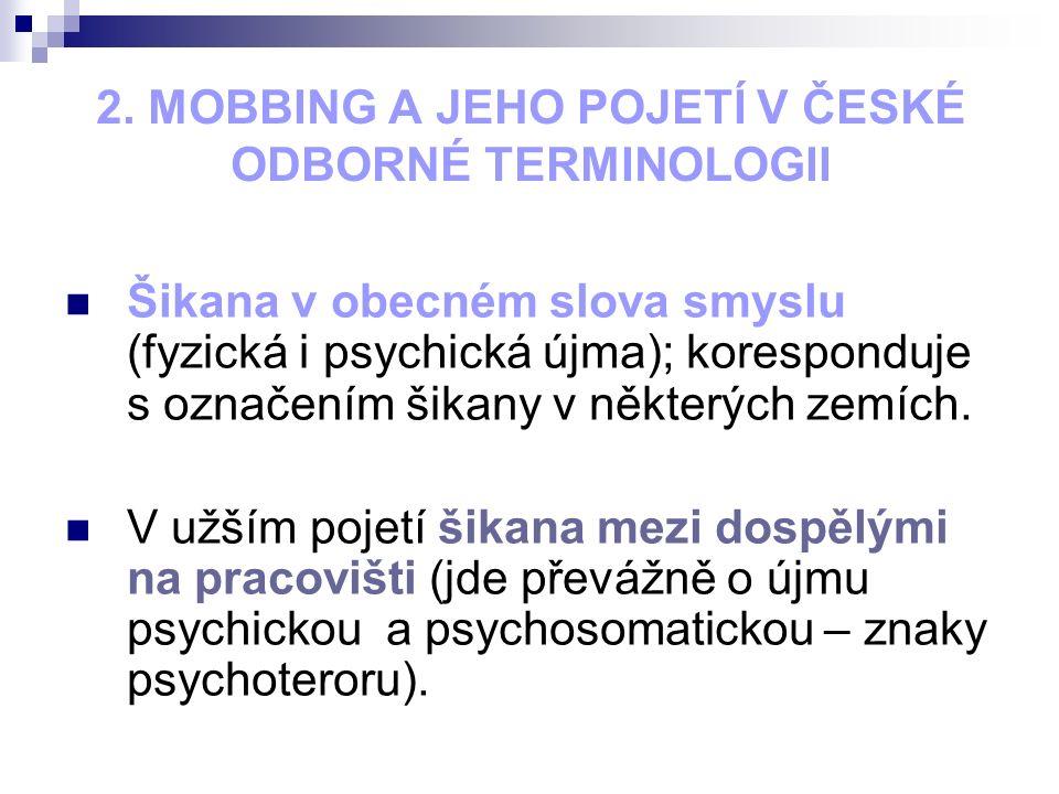 2. MOBBING A JEHO POJETÍ V ČESKÉ ODBORNÉ TERMINOLOGII Šikana v obecném slova smyslu (fyzická i psychická újma); koresponduje s označením šikany v někt