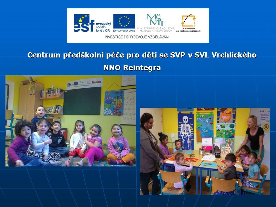 Centrum předškolní péče pro děti se SVP v SVL Vrchlického Centrum předškolní péče pro děti se SVP v SVL Vrchlického NNO Reintegra