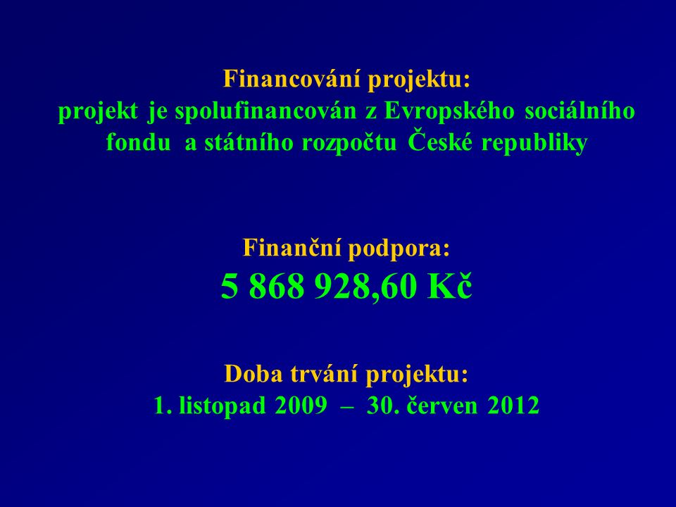 Financování projektu: projekt je spolufinancován z Evropského sociálního fondu a státního rozpočtu České republiky Finanční podpora: 5 868 928,60 Kč Doba trvání projektu: 1.