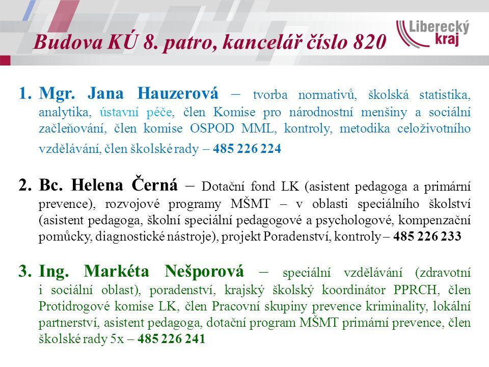 Budova KÚ 8. patro, kancelář číslo 820 1.Mgr. Jana Hauzerová – tvorba normativů, školská statistika, analytika, ústavní péče, člen Komise pro národnos