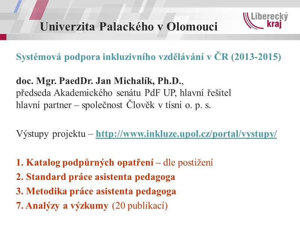 Univerzita Palackého v Olomouci Systémová podpora inkluzivního vzdělávání v ČR (2013-2015) doc. Mgr. PaedDr. Jan Michalík, Ph.D., předseda Akademickéh