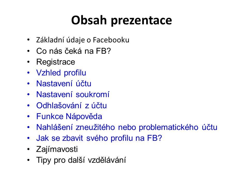 Obsah prezentace Základní údaje o Facebooku Co nás čeká na FB.