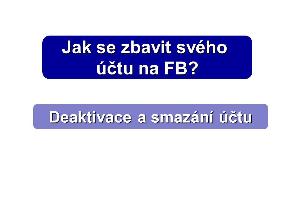 Jak se zbavit svého účtu na FB Deaktivace a smazání účtu