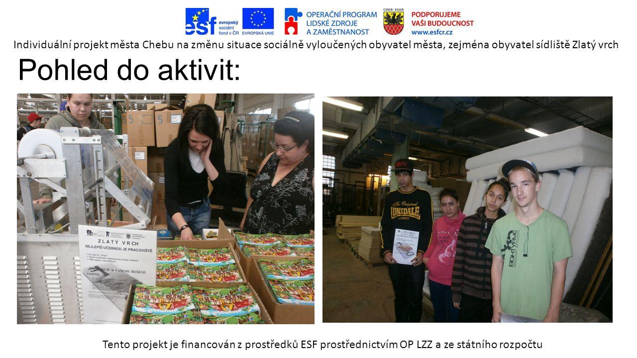 Pohled do aktivit: Tento projekt je financován z prostředků ESF prostřednictvím OP LZZ a ze státního rozpočtu Individuální projekt města Chebu na změnu situace sociálně vyloučených obyvatel města, zejména obyvatel sídliště Zlatý vrch