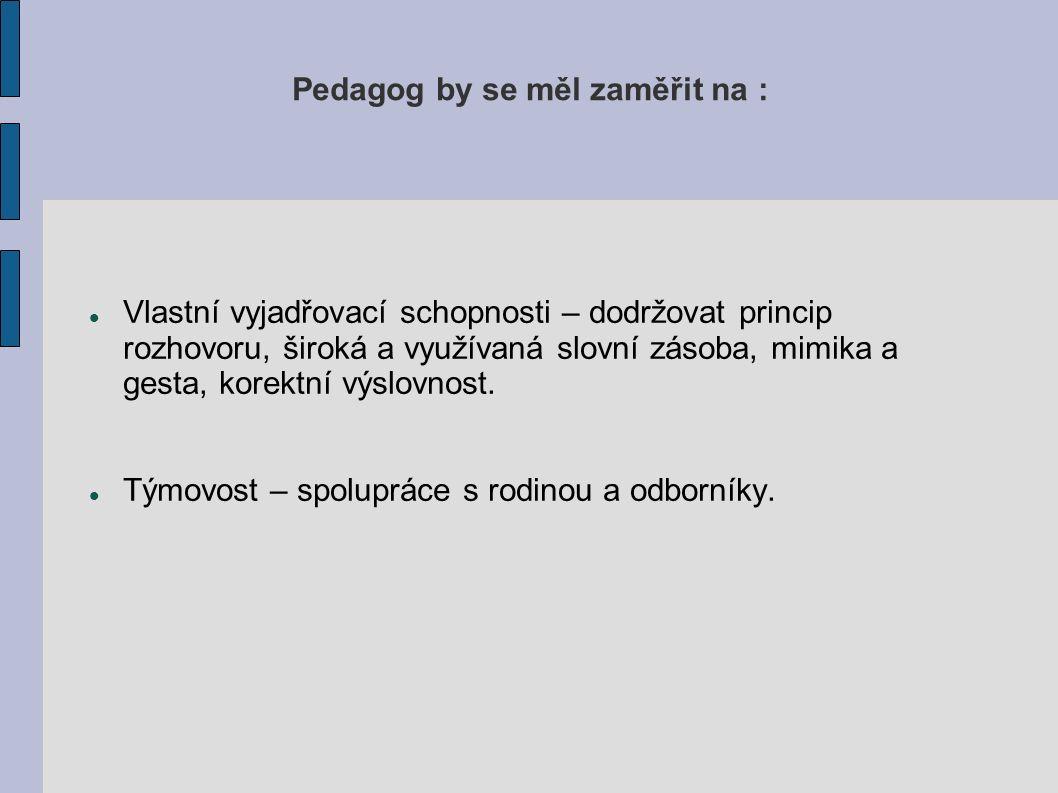 Pedagog by se měl zaměřit na : Vlastní vyjadřovací schopnosti – dodržovat princip rozhovoru, široká a využívaná slovní zásoba, mimika a gesta, korektní výslovnost.