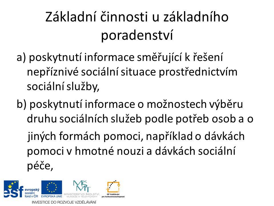 Základní činnosti u základního poradenství a) poskytnutí informace směřující k řešení nepříznivé sociální situace prostřednictvím sociální služby, b)