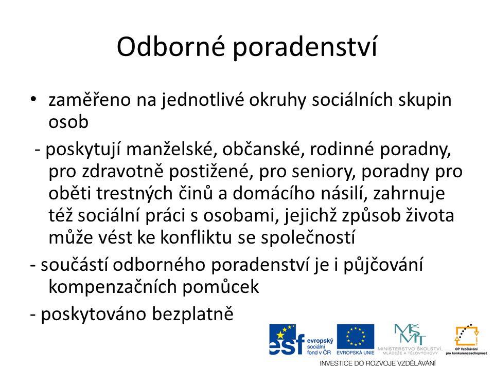 Odborné poradenství zaměřeno na jednotlivé okruhy sociálních skupin osob - poskytují manželské, občanské, rodinné poradny, pro zdravotně postižené, pr