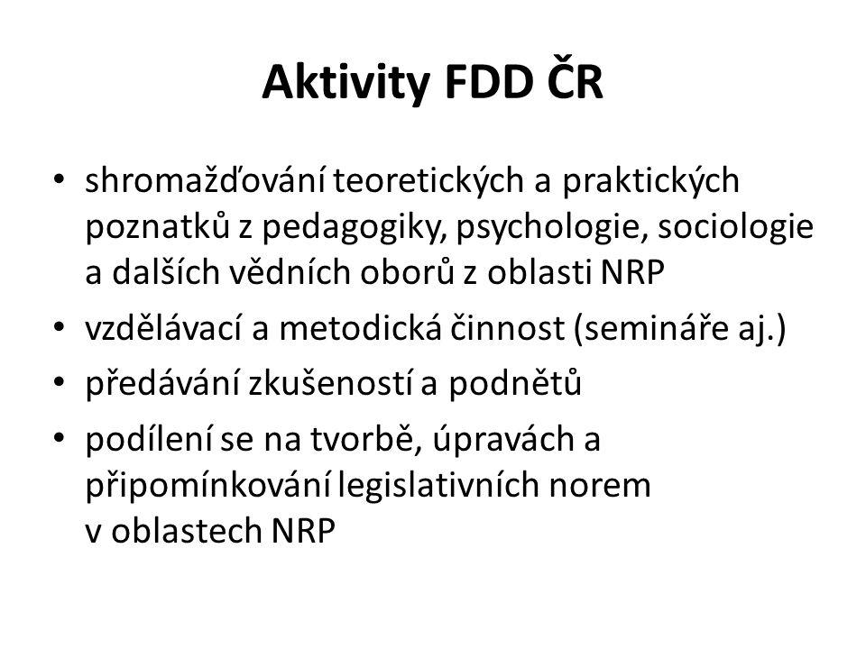 Aktivity FDD ČR shromažďování teoretických a praktických poznatků z pedagogiky, psychologie, sociologie a dalších vědních oborů z oblasti NRP vzdělávací a metodická činnost (semináře aj.) předávání zkušeností a podnětů podílení se na tvorbě, úpravách a připomínkování legislativních norem v oblastech NRP
