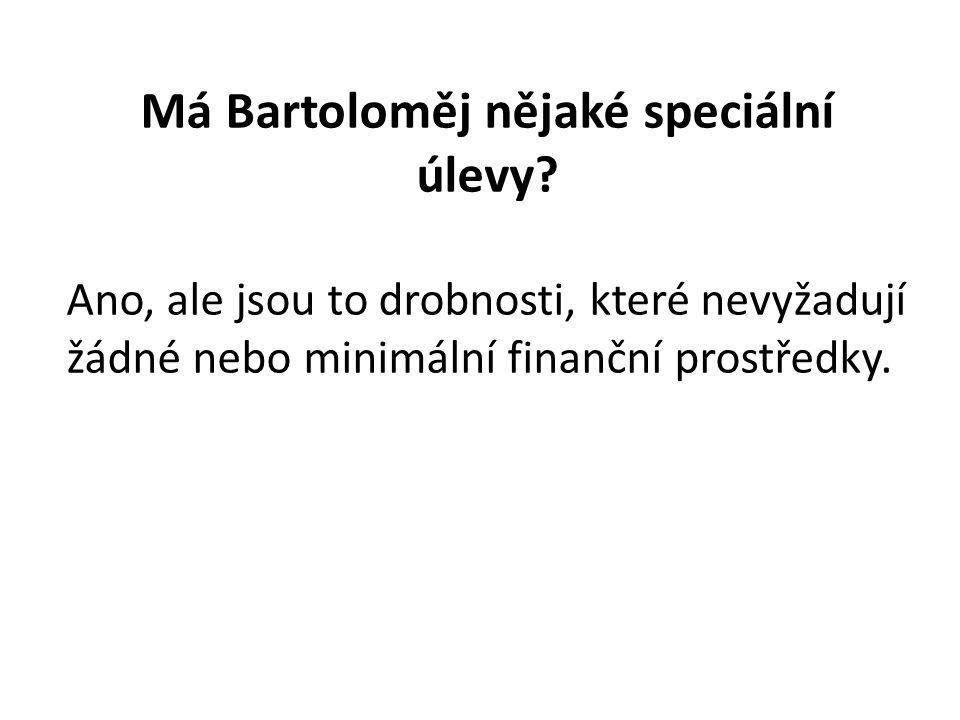 Má Bartoloměj nějaké speciální úlevy.