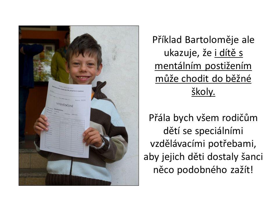Příklad Bartoloměje ale ukazuje, že i dítě s mentálním postižením může chodit do běžné školy.